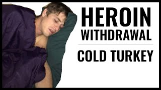 Heroin Withdrawal: What going cold turkey feels like?