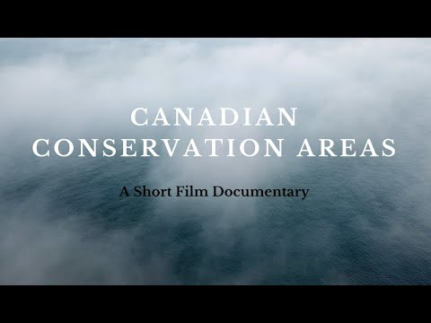 Canadian Conservation Areas: A Short Film Documentary