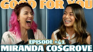 Ep #41: MIRANDA COSGROVE | Good For You Podcast with Whitney Cummings