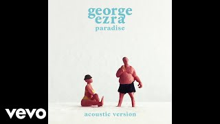 George Ezra - Paradise (Acoustic Version) (Audio)