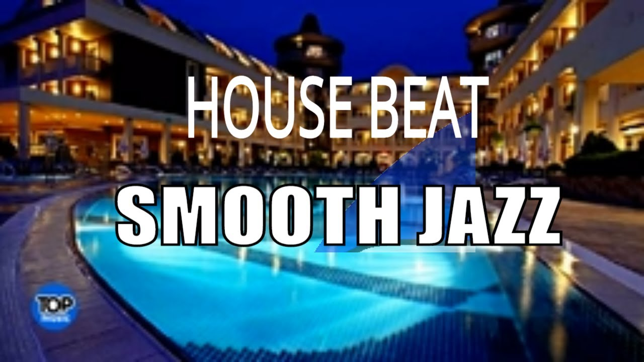 Best of Smooth Jazz House Beat  Chill  out Lounge Relaxing Chillout Top Music