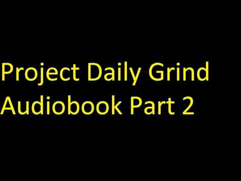 Project Daily Grind Audiobook Part 2