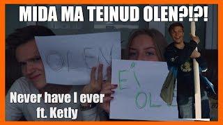 MIDA MA TEINUD OLEN?!?! / NEVER HAVE I EVER ft. Ketly