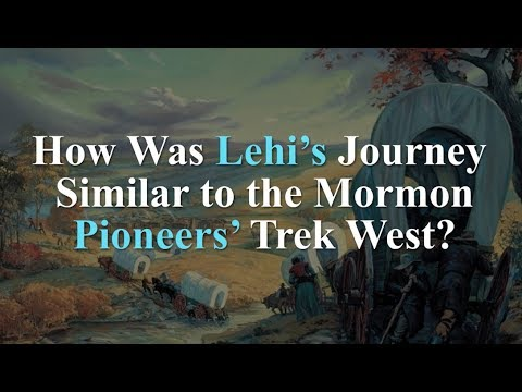 How Was Lehi's Journey Similar to the Mormon Pioneers' Trek West? Knowhy #357