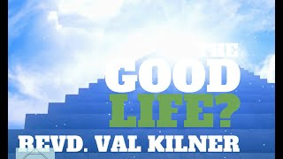 The Good Life? | Revd. Val Kilner