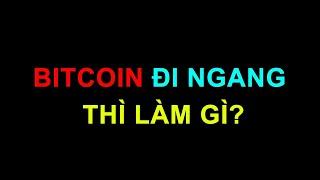 #219: Bitcoin đi ngang thì làm gì?   Minh Thắng Tradecoin