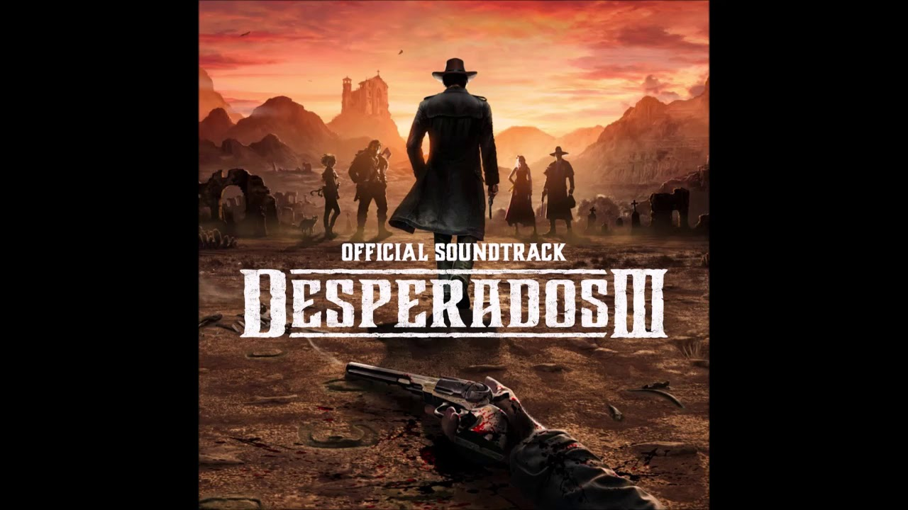 Desperados Iii Vol 2 Original Game Soundtrack Filippo Beck Peccoz Youtube