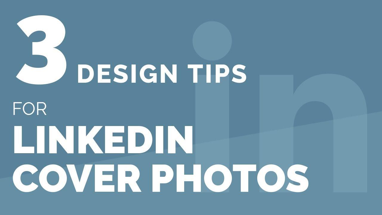 3 Design Tips For Linkedin Cover Photos