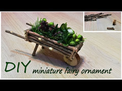 From branches to Wheelbarrow - fairy ornament