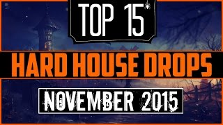 Top 15 Hard House Drops (November 2015)