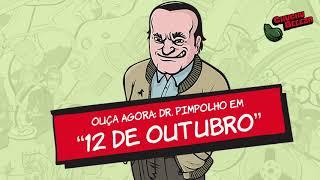 Dr. Pimpolho - 12 de Outubro