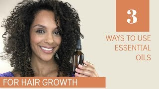 3 WAYS TO USE ESSENTIAL OILS FOR HAIR GROWTH | DISCOCURLSTV