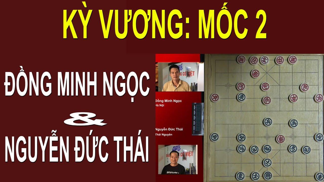 Kỳ vương Trận cờ hay từ phút đầu Đồng Minh Ngọc & Nguyễn Đức Thái