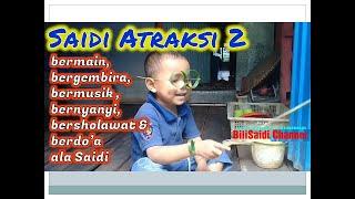 Saidi Atraksi 2 ( bermain, bergembira, bermusik, bernyanyi, bersholawat & berdo'a ala Saidi )