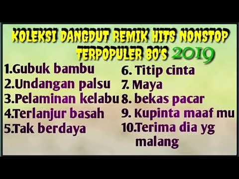 Koleksi dangdut remik nonstop terpopuler 80's terbaru 2019