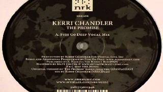 Kerri Chandler ‎-- The Promise (Fish Go Deep Vocal Mix)