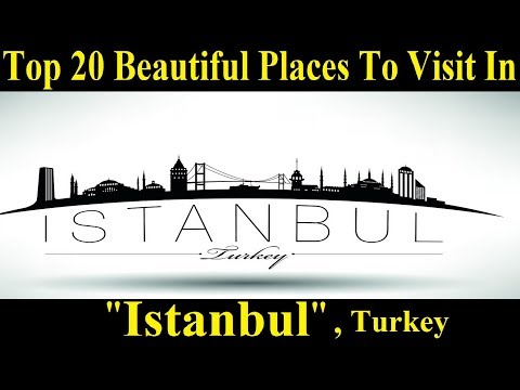 Top 20 Places to Visit in Istanbul - A Tour Through Images- Most Popular Places to Visit in Istanbul