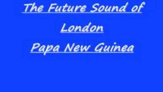The Future Sound Of London - Papa New Guinea (1991)