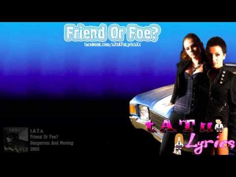 t.A.T.u. - Friend Or Foe? [Lyrics]