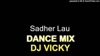 Sadher Lau Dance Mix-dj vicky