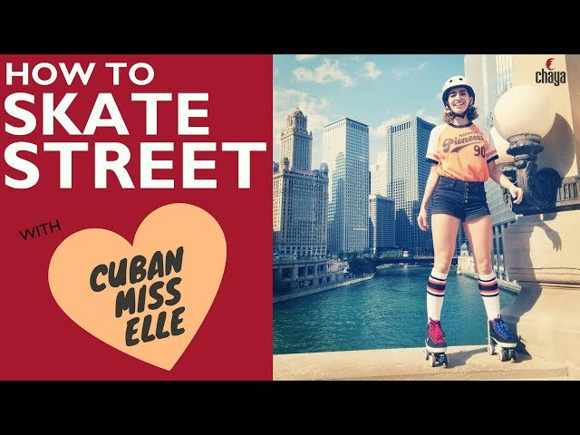 How to Skate Street with Cuban Miss Elle | CHAYA SKATES
