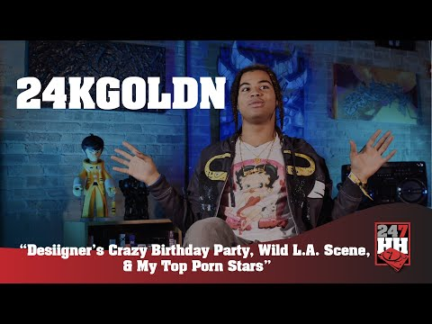 24KGoldn - Desiigner's Crazy Birthday Party, Wild L A  Scene, & My Top Porn Stars (247HH EXCL)