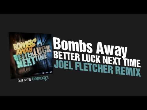 Bombs Away - Better Luck Next Time (Joel Fletcher Remix) OUT NOW