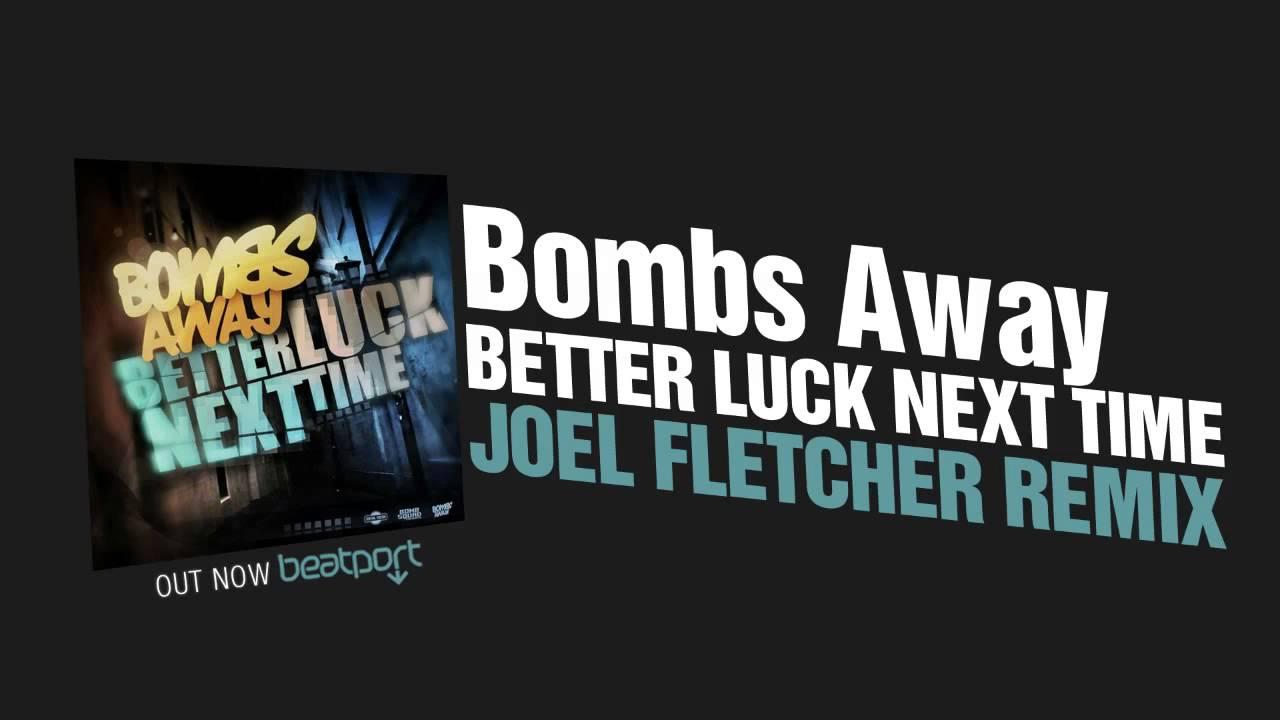 bombs away better luck next time joel fletcher remix
