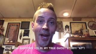"Southern Shadows: Vol.III My True Ghost Story! ""A7"" (Storytime Video)!!!!!"