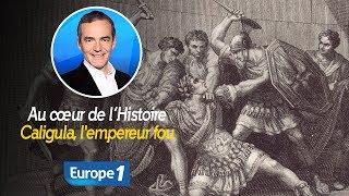 Au cœur de l'histoire: Caligula, l'empereur fou (Franck Ferrand)