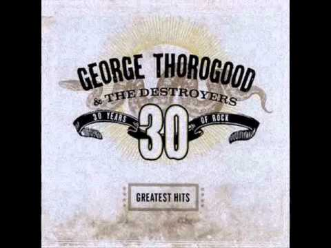 George Thorogood And The Destroyers Who Do You Love