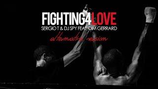 Sergio T & DJ Spy Feat. Dim Gerrard - Fighting 4 Love (Alternative Version)