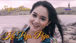 Download SAFIRA INEMA - KU PUJA PUJA|DJ SANTUY(Music Video)Kau Yang Slalu Ku Puja-Puja