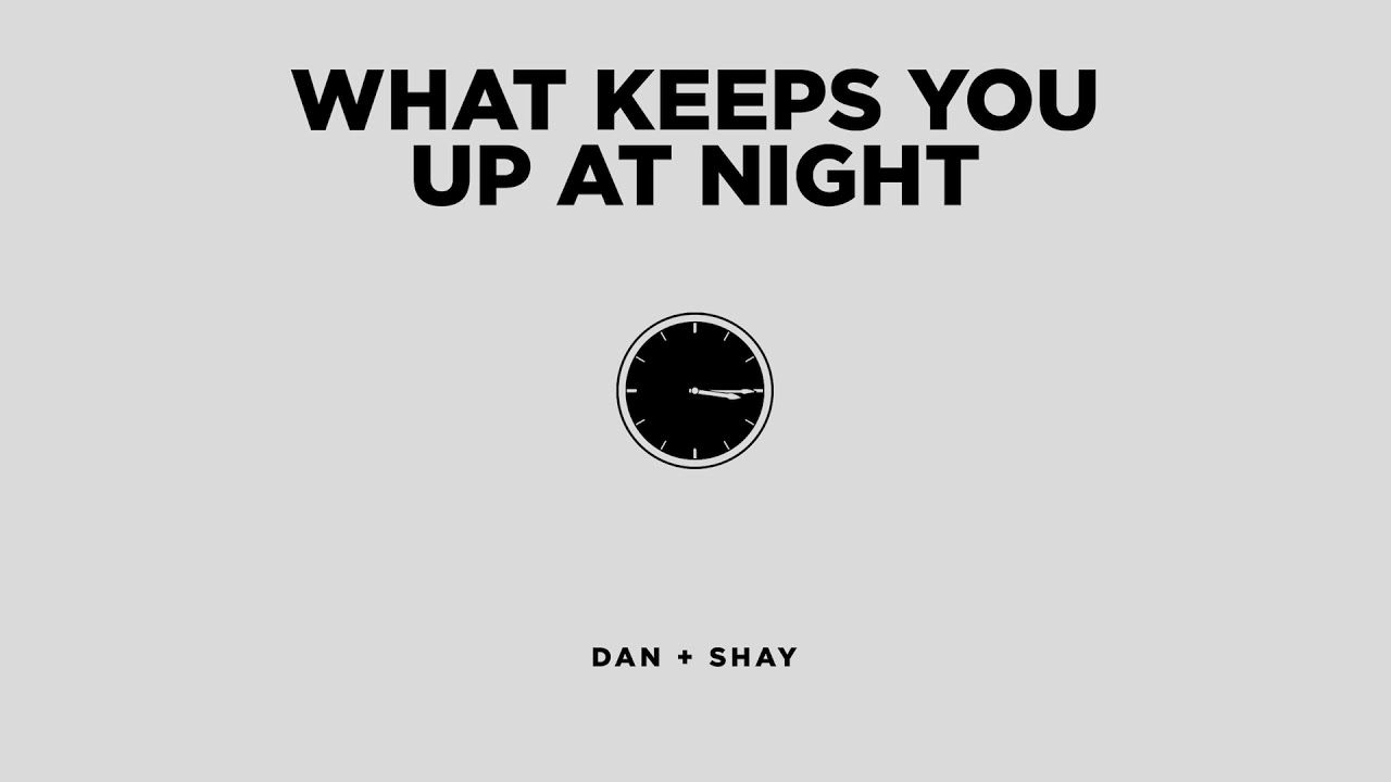 dan-shay-what-keeps-you-up-at-night-official-audio