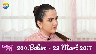 Gelin Evi 304 Bölüm | 23 Mart 2017