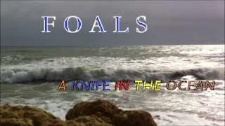 Скачать FOALS A Knife In The Ocean Lyrics