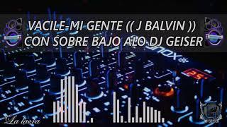 VACILE((MI GENTE))=J BALVIN=DJ GEISER_LA LACRA-BATERIA DESTRUCTORA