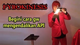 TANGAN GW KELUAR API !!! ~ Pyrokinesis