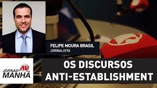 Os discursos anti-establishment | Felipe Moura Brasil