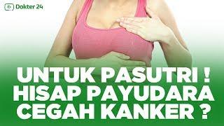 Dokter 24 - FOR PASUTRI !!! Hisap Payudara Cegah Kanker lho !
