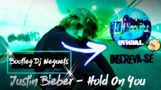 Justin Bieber - Hold On You - Bootleg Dj Neguets