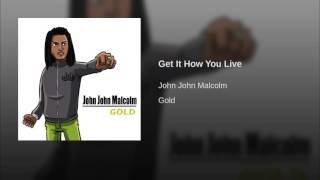 John John Malcolm - Get It How You Live