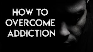 Addiction and How to Overcome Addiction