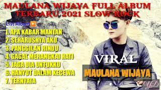 MAULANA WIJAYA FULL ALBUM SLOW ROCK || 2021 || VIRAL