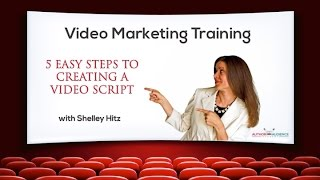 Video Marketing Training - 5 Easy Steps To Creating A Video Script