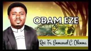 Rev. Fr. Emmanuel C. Obimma(EBUBE MUONSO) - Obam Eze - Nigerian Gospel Music