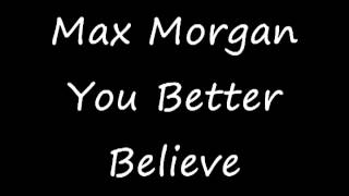 You Better Believe Max Morgan