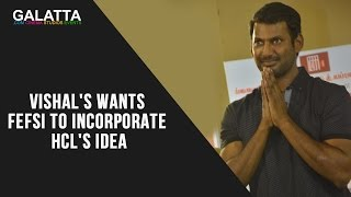Vishal's Wants FEFSI To incorporate HCL's Idea