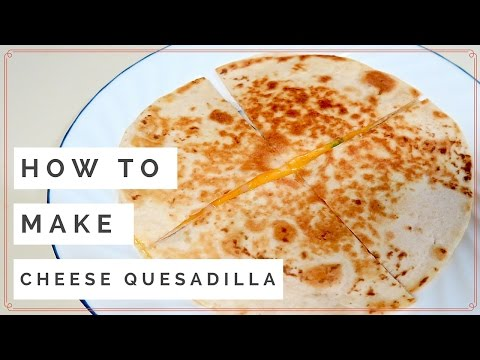 Quick & Easy CHEESE QUESADILLA