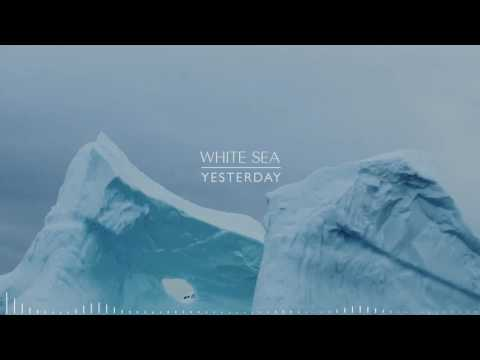 White Sea - Yesterday [AUDIO]